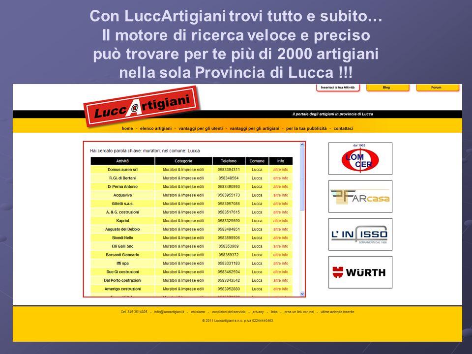 Con LuccArtigiani trovi tutto e subito… Il motore di ricerca veloce e preciso può trovare per te più di 2000 artigiani nella sola Provincia di Lucca !!!