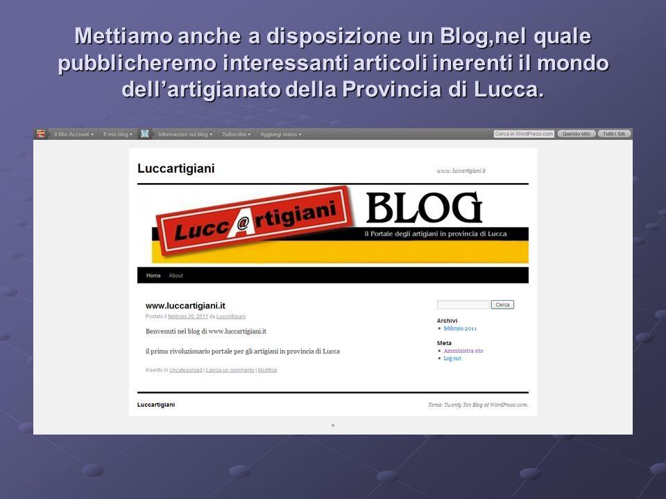 Mettiamo anche a disposizione un Blog,nel quale pubblicheremo interessanti articoli inerenti il mondo dellartigianato della Provincia di Lucca.