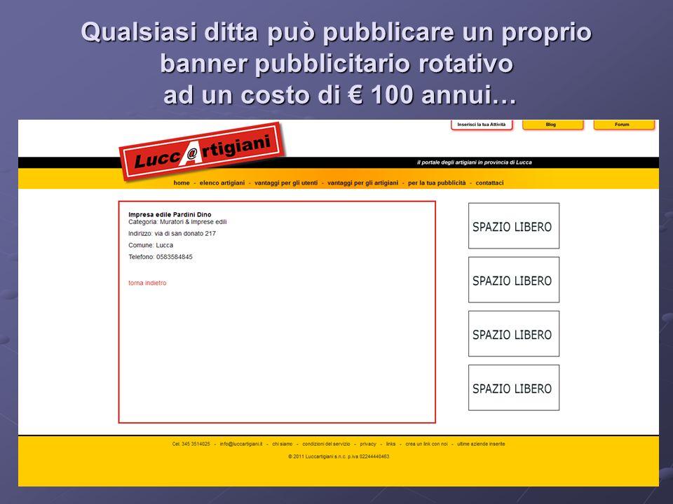 Qualsiasi ditta può pubblicare un proprio banner pubblicitario rotativo ad un costo di 100 annui…