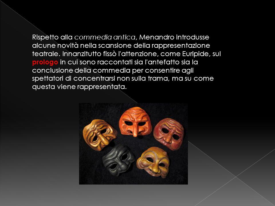 Rispetto alla commedia antica, Menandro introdusse alcune novità nella scansione della rappresentazione teatrale. Innanzitutto fissò l'attenzione, com