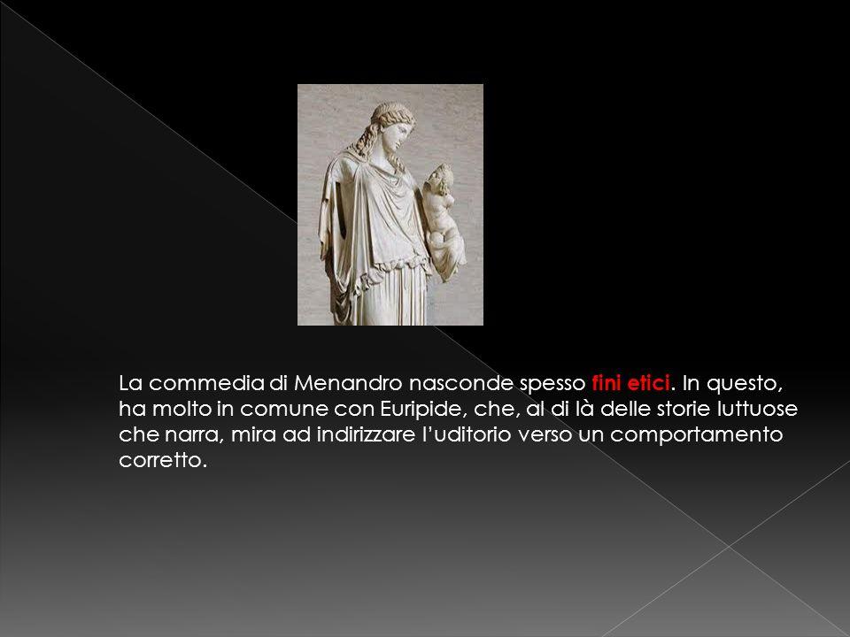 La commedia di Menandro nasconde spesso fini etici. In questo, ha molto in comune con Euripide, che, al di là delle storie luttuose che narra, mira ad