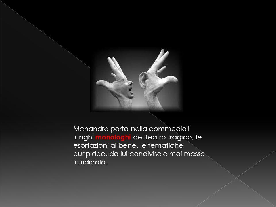 La commedia di Menandro è nota per il realismo con cui imita la vita.