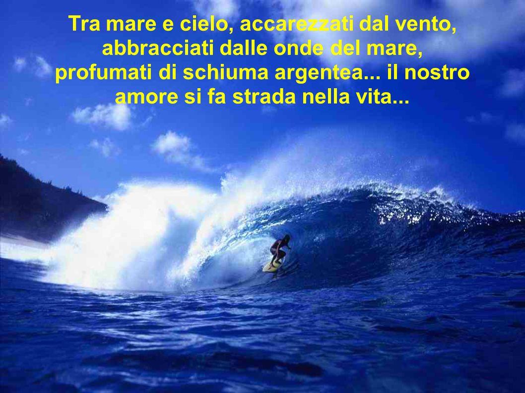 Laura Tra mare e cielo, accarezzati dal vento, abbracciati dalle onde del mare, profumati di schiuma argentea... il nostro amore si fa strada nella vi