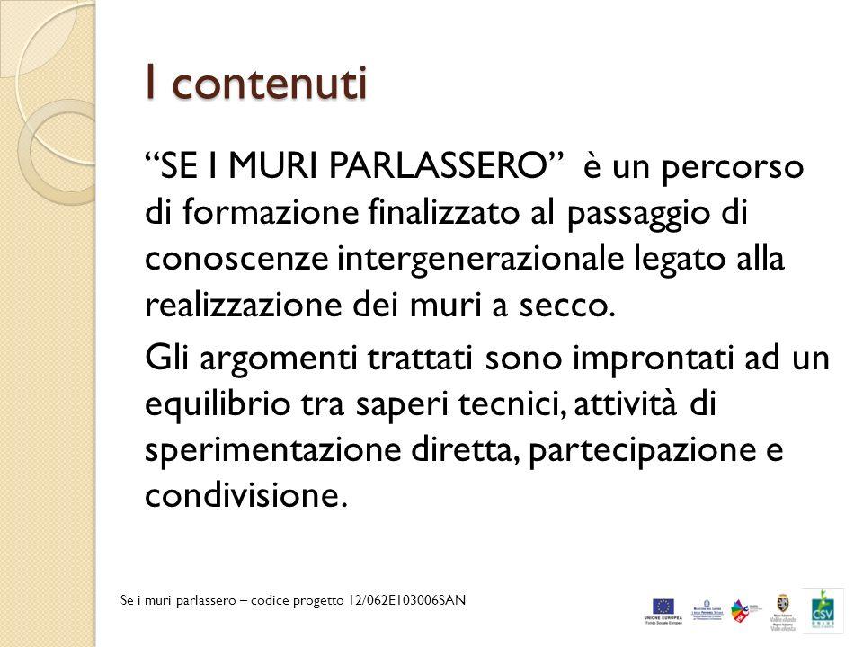 I contenuti SE I MURI PARLASSERO è un percorso di formazione finalizzato al passaggio di conoscenze intergenerazionale legato alla realizzazione dei m