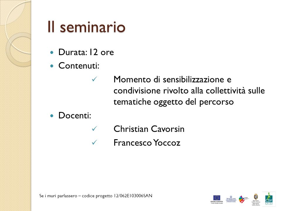 Il seminario Durata: 12 ore Contenuti: Momento di sensibilizzazione e condivisione rivolto alla collettività sulle tematiche oggetto del percorso Doce