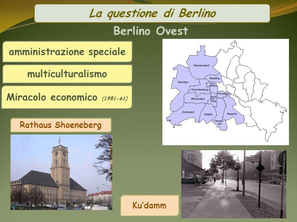 Berlino Ovest amministrazione speciale multiculturalismo Rathaus Shoeneberg Kudamm Miracolo economico (1951-61) La questione di Berlino