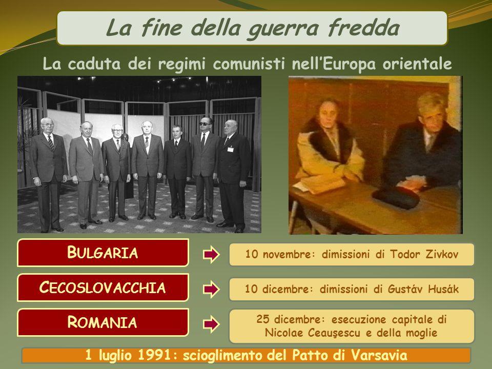 La fine della guerra fredda La caduta dei regimi comunisti nellEuropa orientale B ULGARIA C ECOSLOVACCHIA R OMANIA 10 novembre: dimissioni di Todor Zi