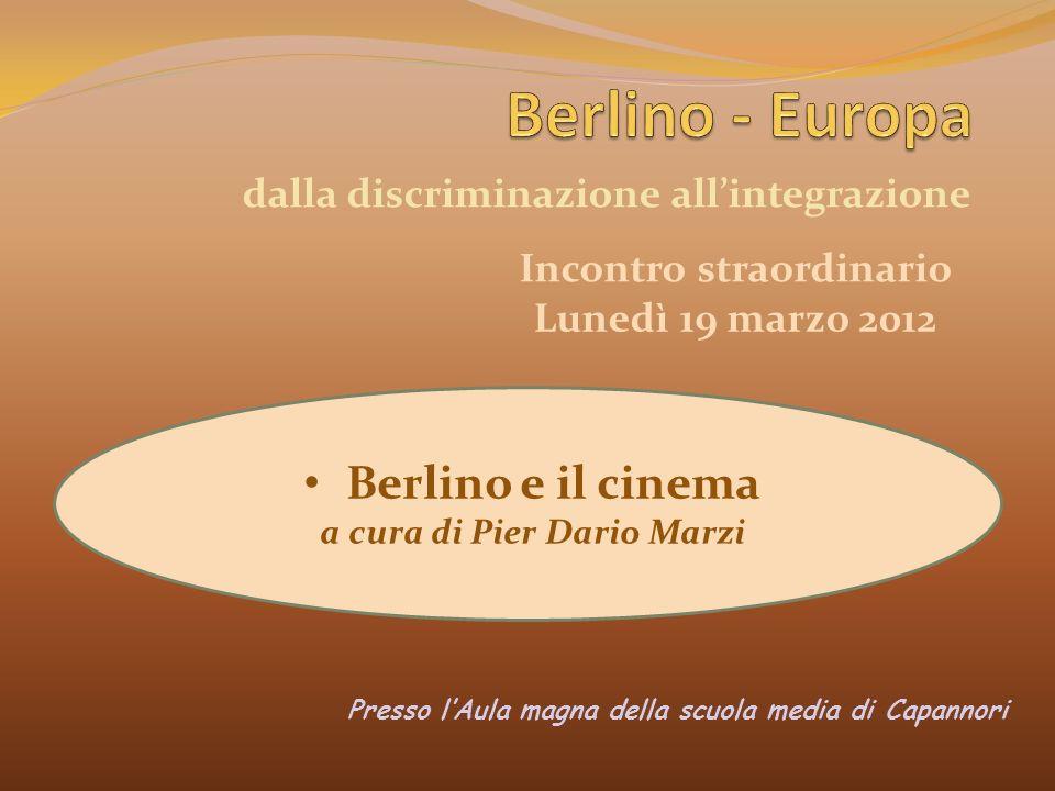 Incontro straordinario Berlino e il cinema a cura di Pier Dario Marzi Lunedì 19 marzo 2012 dalla discriminazione allintegrazione Presso lAula magna de