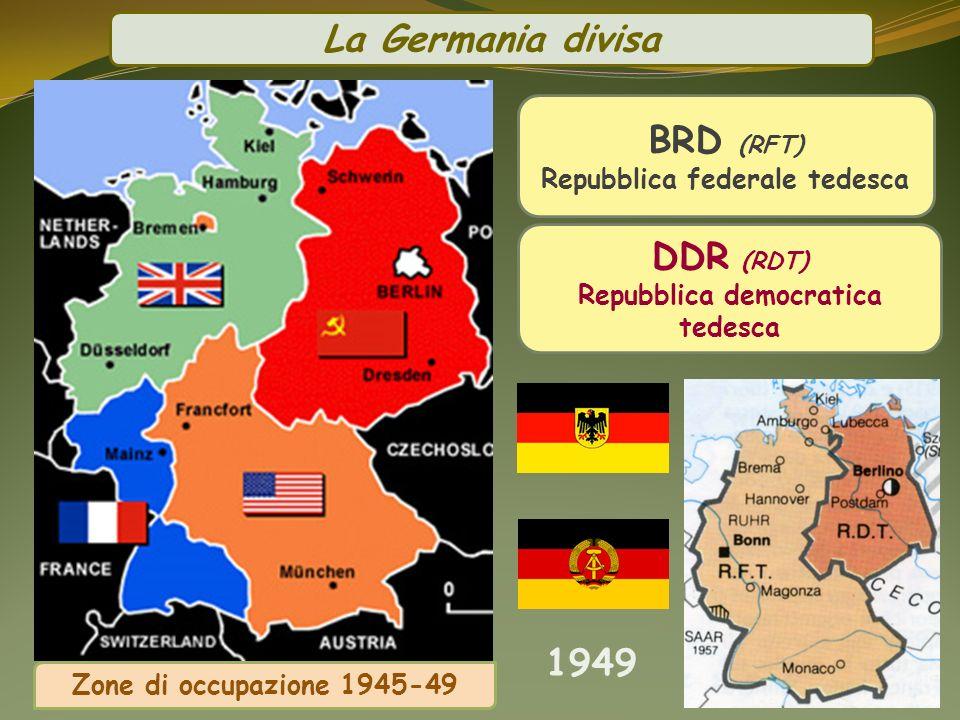 La Germania divisa Zone di occupazione 1945-49 1949 BRD (RFT) Repubblica federale tedesca DDR (RDT) Repubblica democratica tedesca