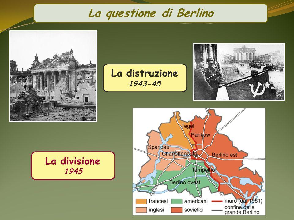 La divisione 1945 La distruzione 1943-45 La questione di Berlino