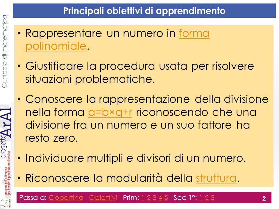 Principali obiettivi di apprendimento Rappresentare un numero in forma polinomiale.forma polinomiale Giustificare la procedura usata per risolvere situazioni problematiche.