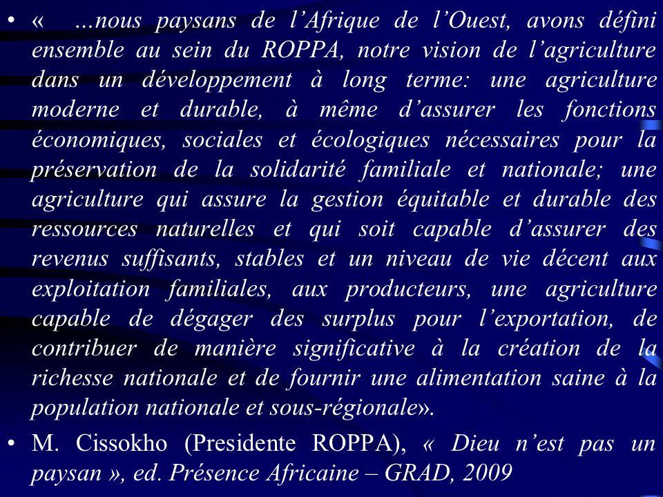 « …nous paysans de lAfrique de lOuest, avons défini ensemble au sein du ROPPA, notre vision de lagriculture dans un développement à long terme: une ag