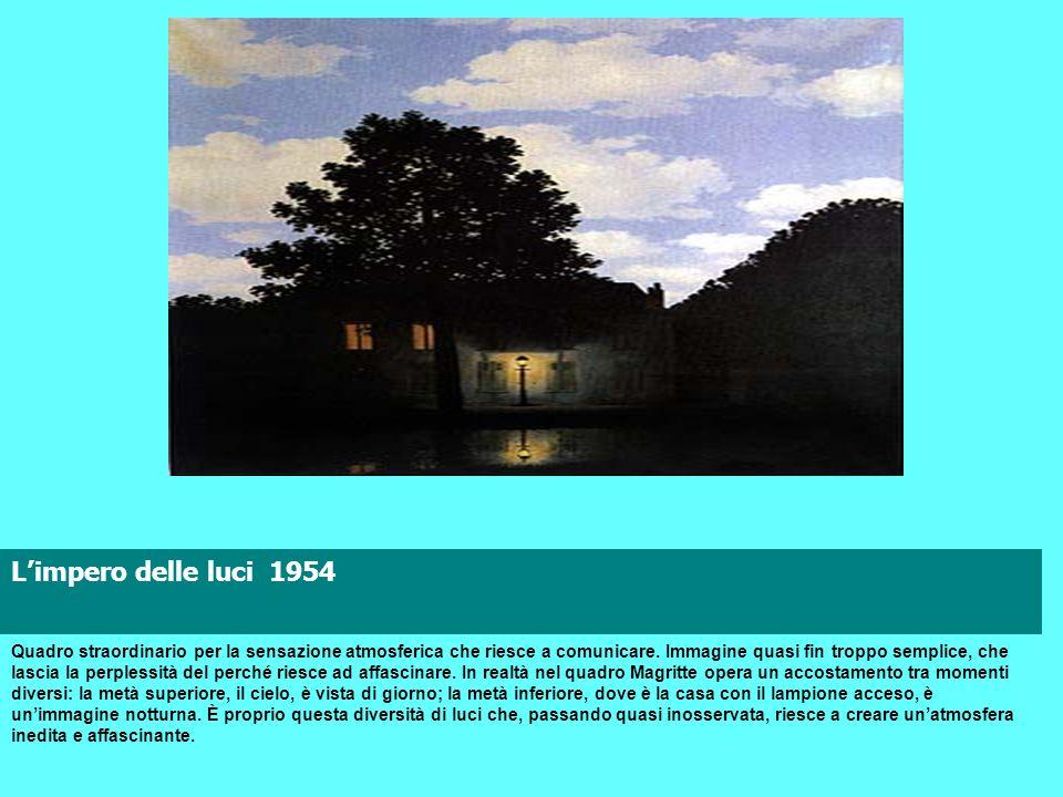 Limpero delle luci 1954 Quadro straordinario per la sensazione atmosferica che riesce a comunicare. Immagine quasi fin troppo semplice, che lascia la