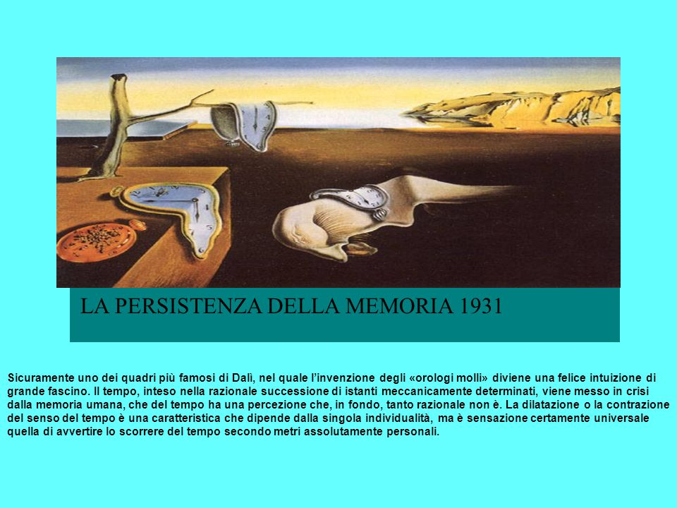 Sicuramente uno dei quadri più famosi di Dalì, nel quale linvenzione degli «orologi molli» diviene una felice intuizione di grande fascino. Il tempo,