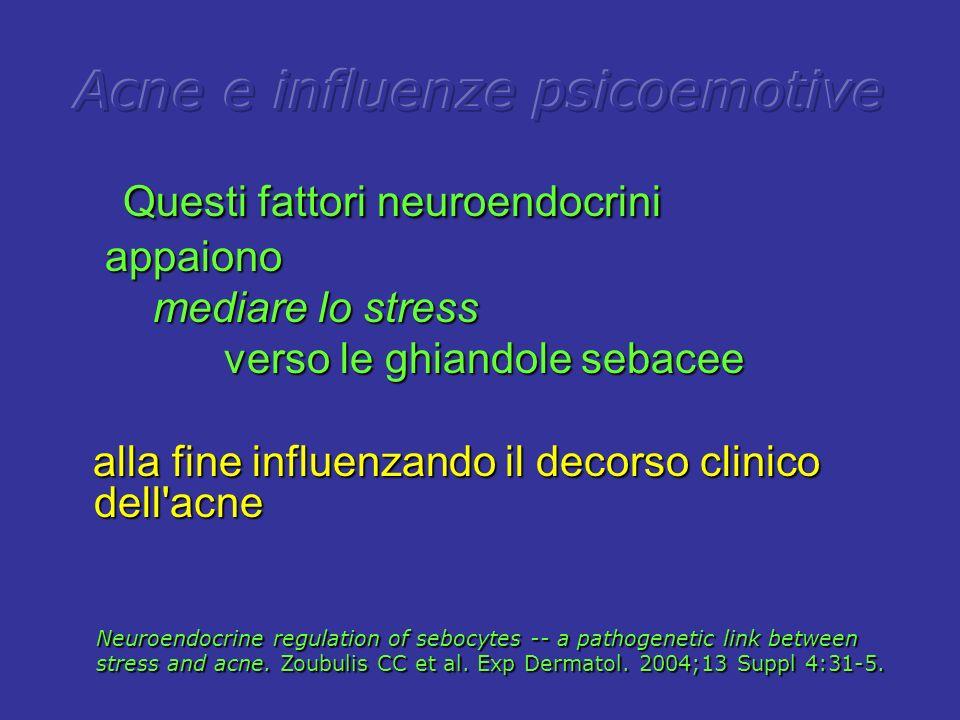 Questi fattori neuroendocrini Questi fattori neuroendocrini appaiono appaiono mediare lo stress mediare lo stress verso le ghiandole sebacee verso le ghiandole sebacee alla fine influenzando il decorso clinico dell acne alla fine influenzando il decorso clinico dell acne Neuroendocrine regulation of sebocytes -- a pathogenetic link between stress and acne.