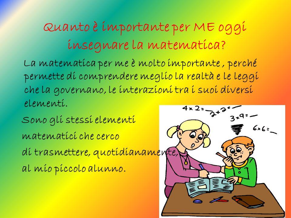 Quanto è importante per ME oggi insegnare la matematica.
