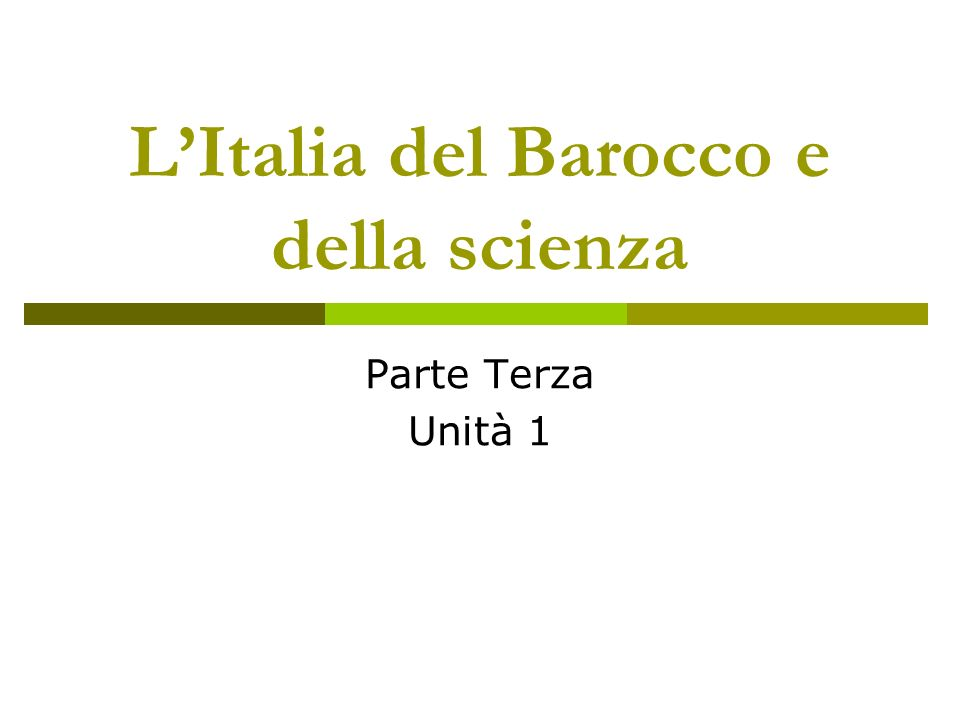 LItalia del Barocco e della scienza Parte Terza Unità 1