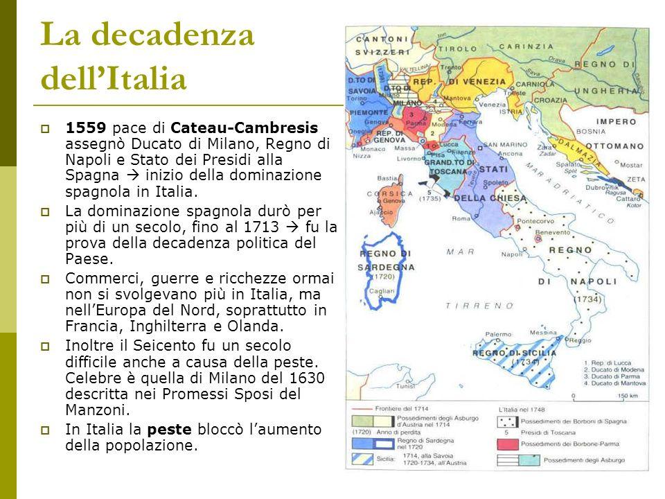 La decadenza dellItalia 1559 pace di Cateau-Cambresis assegnò Ducato di Milano, Regno di Napoli e Stato dei Presidi alla Spagna inizio della dominazio