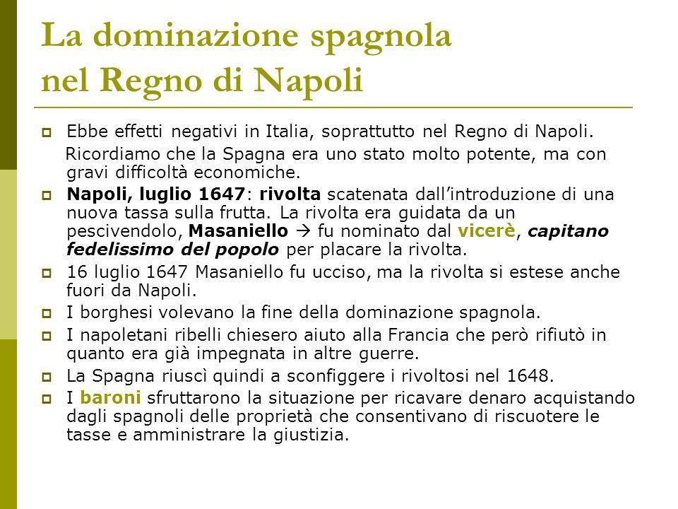 La dominazione spagnola nel Regno di Napoli Ebbe effetti negativi in Italia, soprattutto nel Regno di Napoli. Ricordiamo che la Spagna era uno stato m