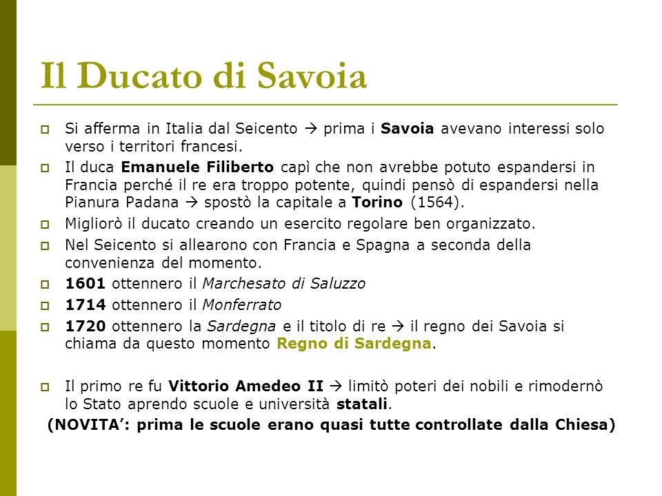 Il Ducato di Savoia Si afferma in Italia dal Seicento prima i Savoia avevano interessi solo verso i territori francesi. Il duca Emanuele Filiberto cap