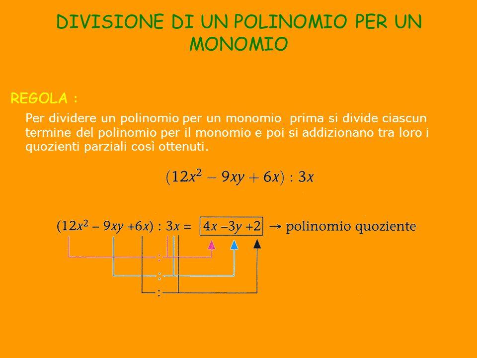 Per dividere un polinomio per un monomio prima si divide ciascun termine del polinomio per il monomio e poi si addizionano tra loro i quozienti parzia