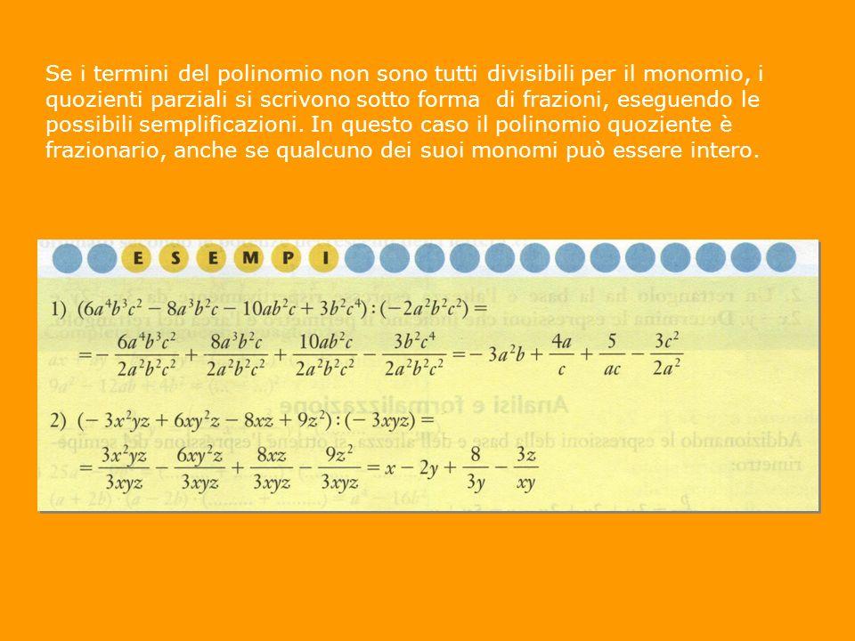 Se i termini del polinomio non sono tutti divisibili per il monomio, i quozienti parziali si scrivono sotto forma di frazioni, eseguendo le possibili