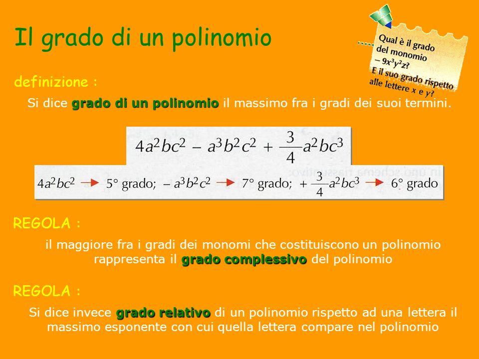 gradocomplessivo il maggiore fra i gradi dei monomi che costituiscono un polinomio rappresenta il grado complessivo del polinomio Il grado di un polin
