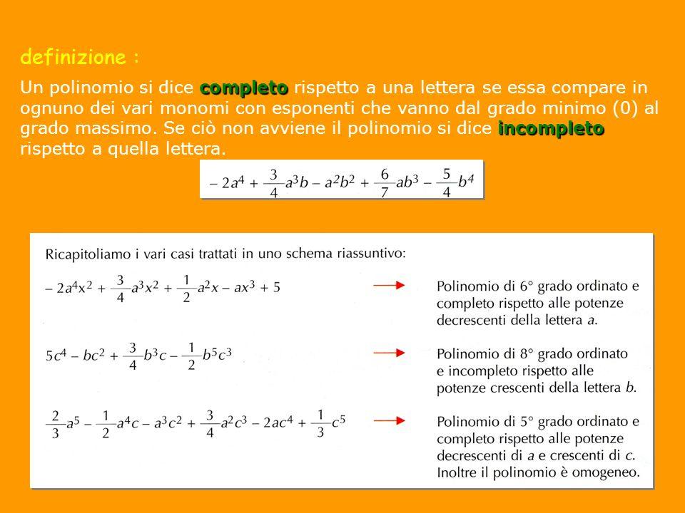 completo incompleto Un polinomio si dice completo rispetto a una lettera se essa compare in ognuno dei vari monomi con esponenti che vanno dal grado m