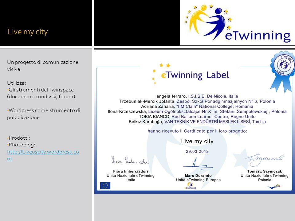 Live my city Un progetto di comunicazione visiva Utilizza: Gli strumenti del Twinspace (documenti condivisi, forum) Wordpress come strumento di pubblicazione Prodotti: Photoblog: http://Liveuscity.wordpress.co m http://Liveuscity.wordpress.co m