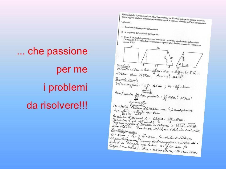 ... che passione per me i problemi da risolvere!!!