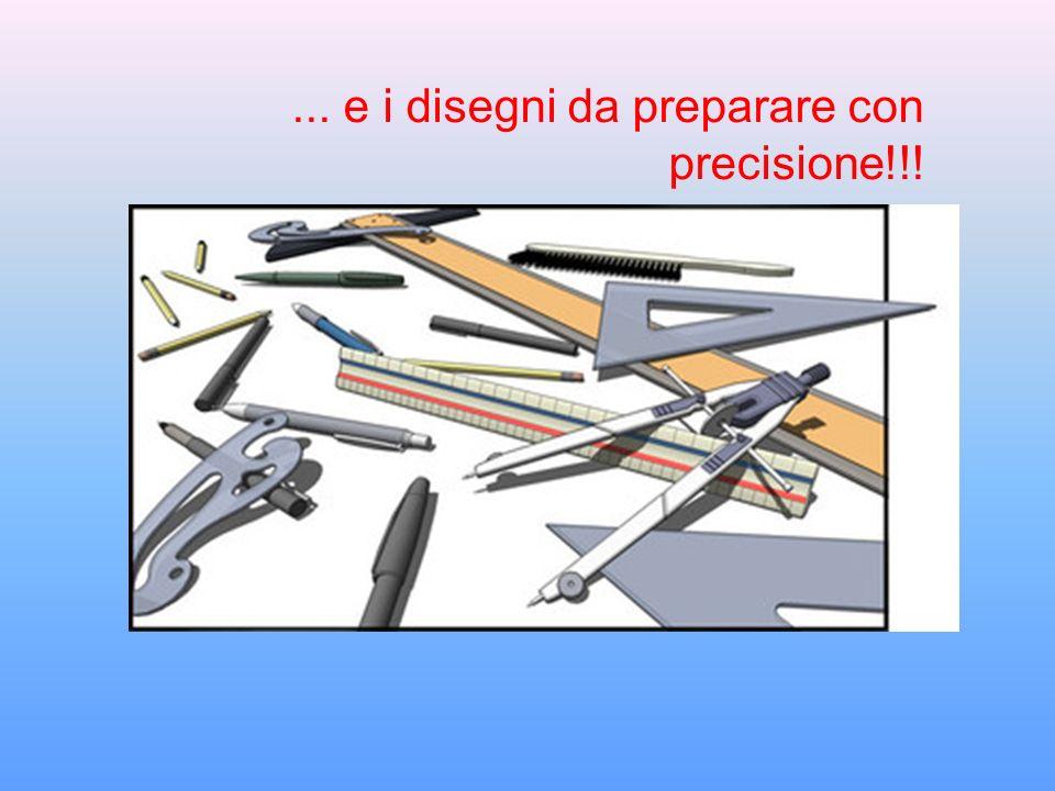 ... e i disegni da preparare con precisione!!!