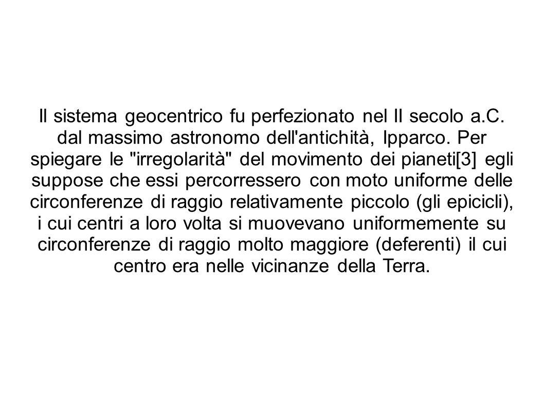 Il sistema geocentrico fu perfezionato nel II secolo a.C. dal massimo astronomo dell'antichità, Ipparco. Per spiegare le