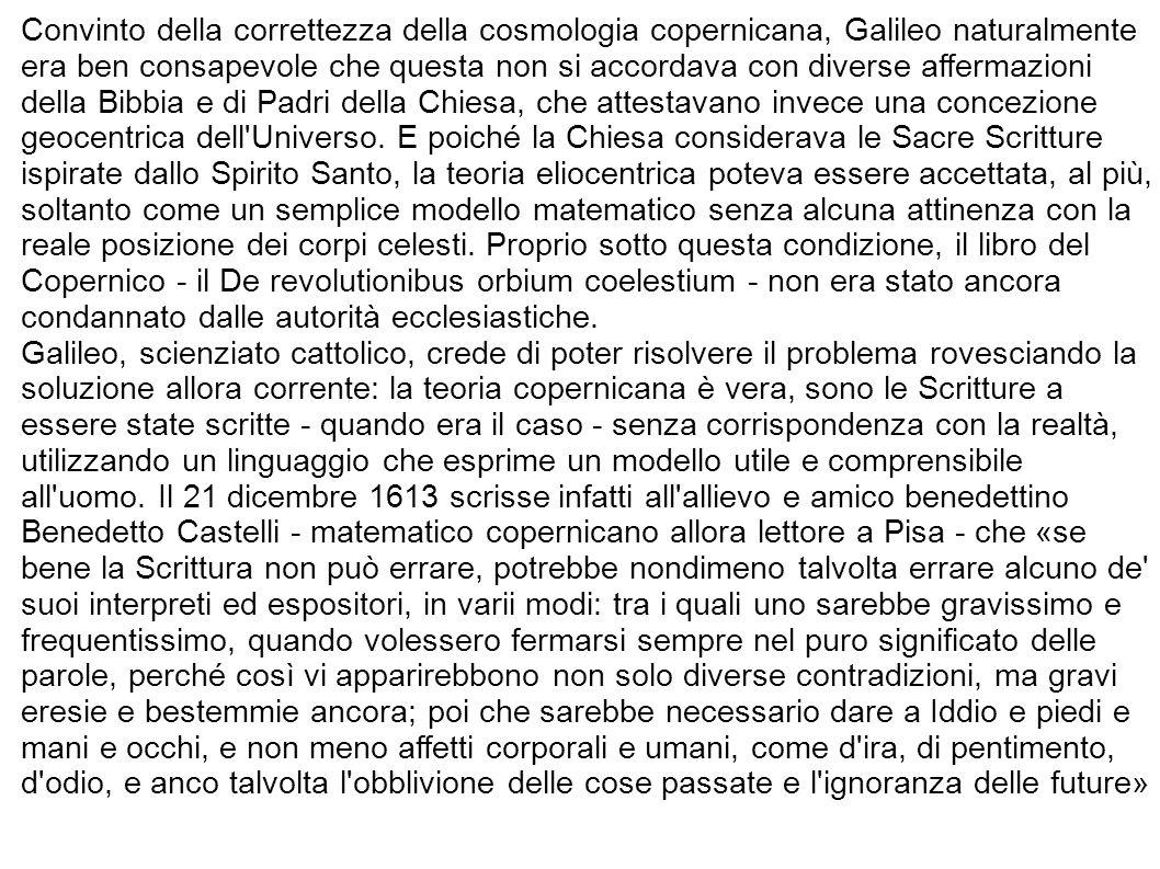 Convinto della correttezza della cosmologia copernicana, Galileo naturalmente era ben consapevole che questa non si accordava con diverse affermazioni