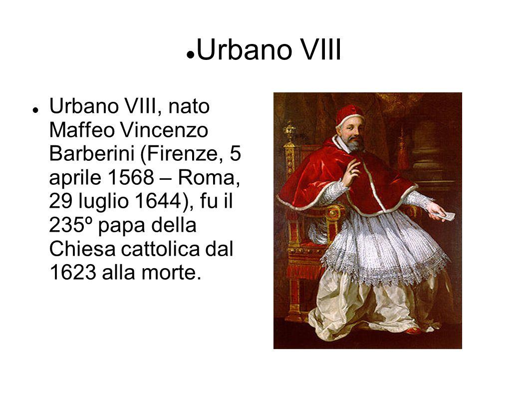 Urbano VIII Urbano VIII, nato Maffeo Vincenzo Barberini (Firenze, 5 aprile 1568 – Roma, 29 luglio 1644), fu il 235º papa della Chiesa cattolica dal 16