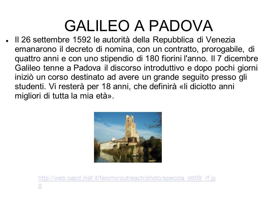 GALILEO A PADOVA Il 26 settembre 1592 le autorità della Repubblica di Venezia emanarono il decreto di nomina, con un contratto, prorogabile, di quattr