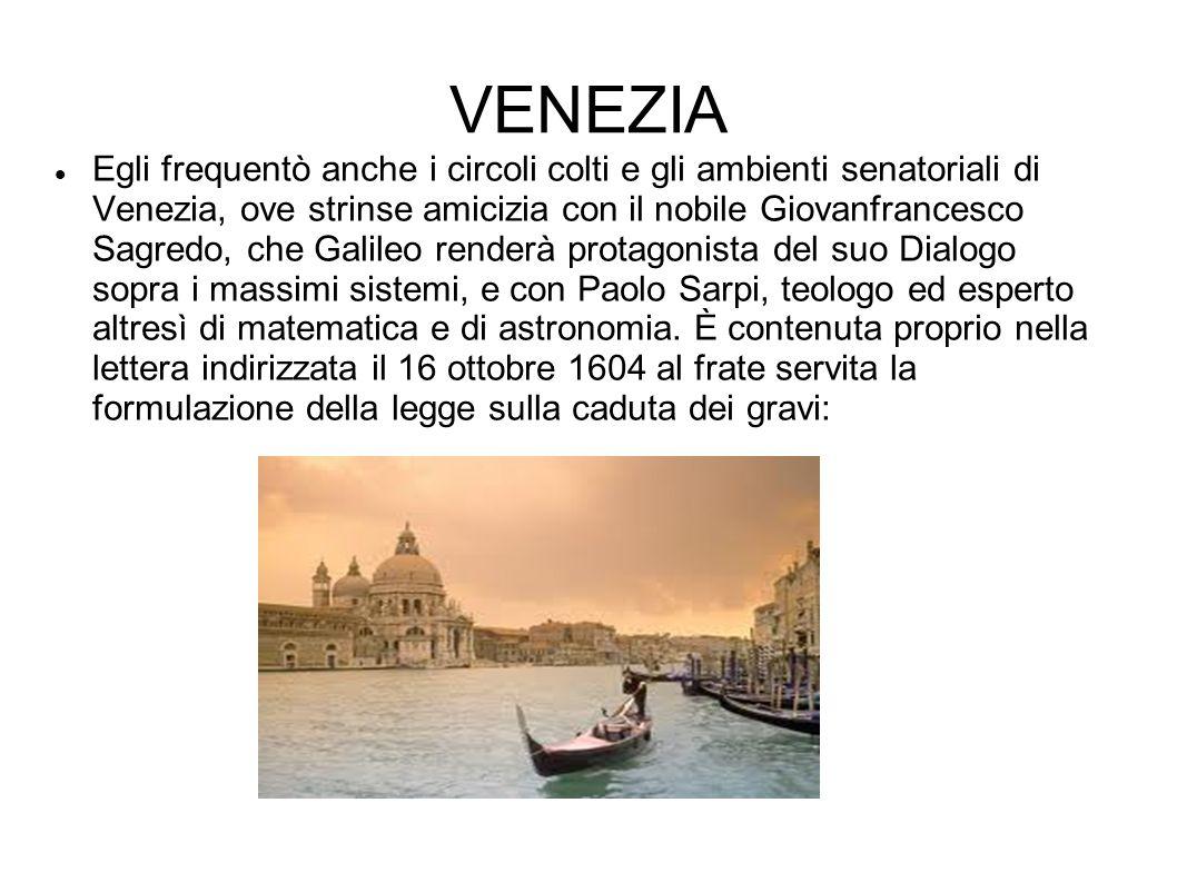 VENEZIA Egli frequentò anche i circoli colti e gli ambienti senatoriali di Venezia, ove strinse amicizia con il nobile Giovanfrancesco Sagredo, che Ga