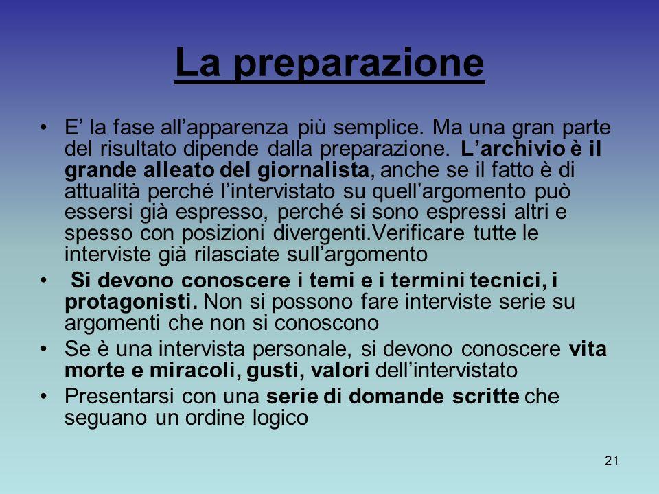 21 La preparazione E la fase allapparenza più semplice. Ma una gran parte del risultato dipende dalla preparazione. Larchivio è il grande alleato del