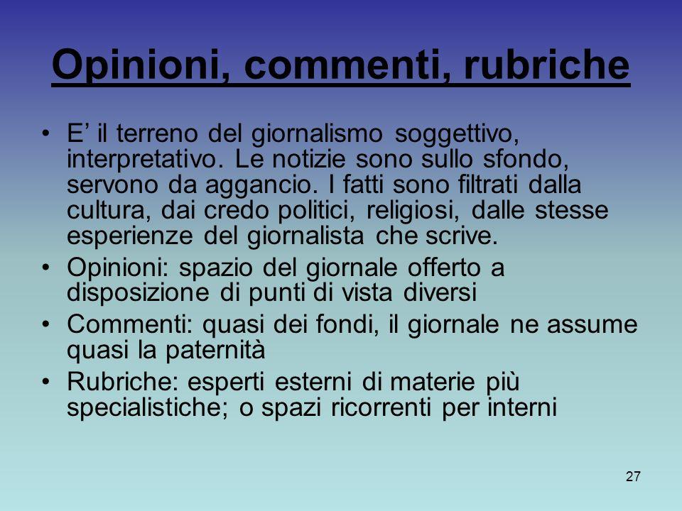 27 Opinioni, commenti, rubriche E il terreno del giornalismo soggettivo, interpretativo.