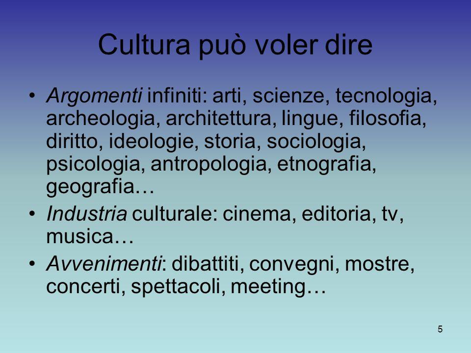 5 Cultura può voler dire Argomenti infiniti: arti, scienze, tecnologia, archeologia, architettura, lingue, filosofia, diritto, ideologie, storia, soci