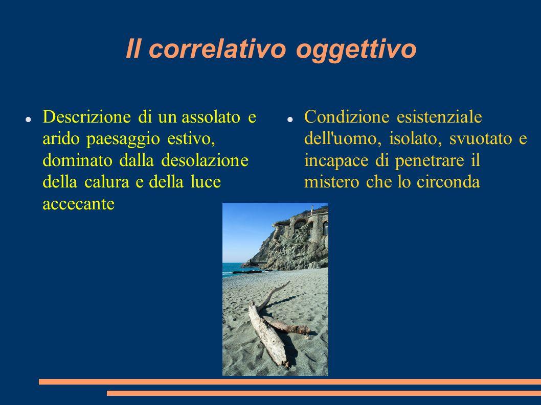 Il correlativo oggettivo Descrizione di un assolato e arido paesaggio estivo, dominato dalla desolazione della calura e della luce accecante Condizion