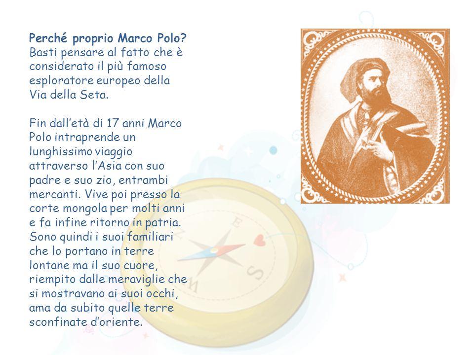 Perché proprio Marco Polo? Basti pensare al fatto che è considerato il più famoso esploratore europeo della Via della Seta. Fin dalletà di 17 anni Mar
