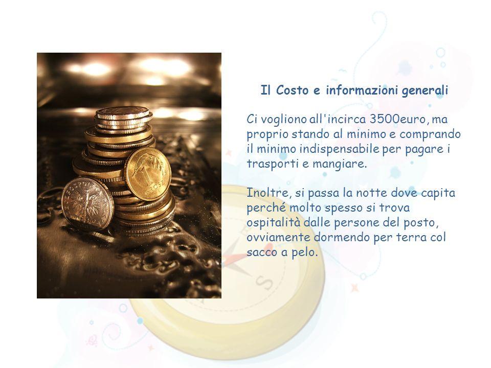 Il Costo e informazioni generali Ci vogliono all'incirca 3500euro, ma proprio stando al minimo e comprando il minimo indispensabile per pagare i trasp