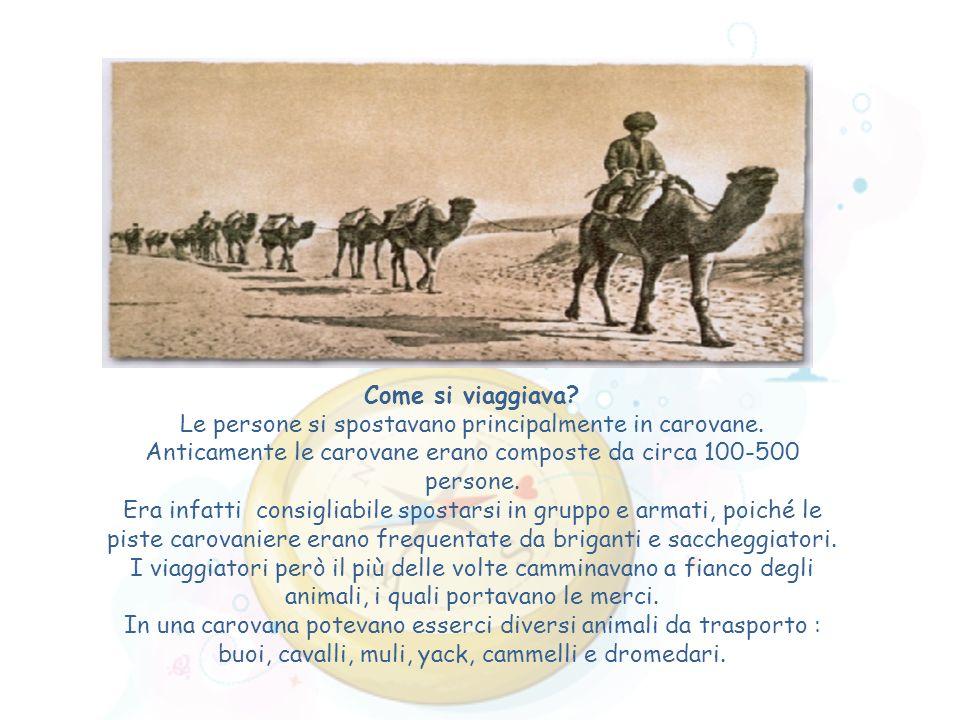 Come si viaggiava? Le persone si spostavano principalmente in carovane. Anticamente le carovane erano composte da circa 100-500 persone. Era infatti c