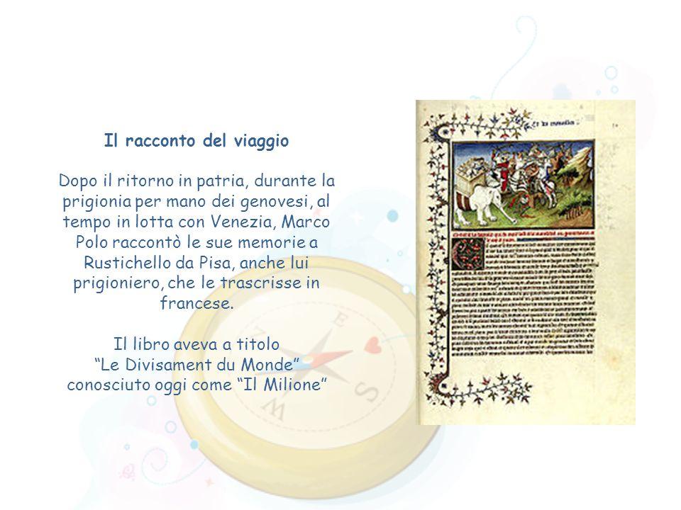 Il racconto del viaggio Dopo il ritorno in patria, durante la prigionia per mano dei genovesi, al tempo in lotta con Venezia, Marco Polo raccontò le s
