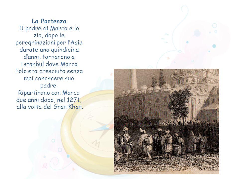 La Partenza Il padre di Marco e lo zio, dopo le peregrinazioni per lAsia durate una quindicina danni, tornarono a Istanbul dove Marco Polo era cresciu