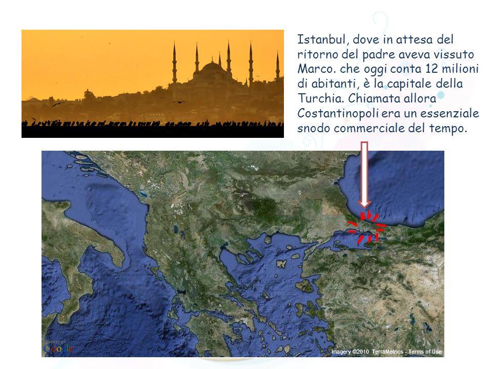Istanbul, dove in attesa del ritorno del padre aveva vissuto Marco. che oggi conta 12 milioni di abitanti, è la capitale della Turchia. Chiamata allor