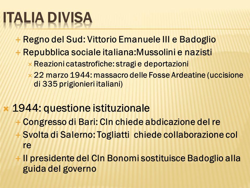Regno del Sud: Vittorio Emanuele III e Badoglio Repubblica sociale italiana:Mussolini e nazisti Reazioni catastrofiche: stragi e deportazioni 22 marzo