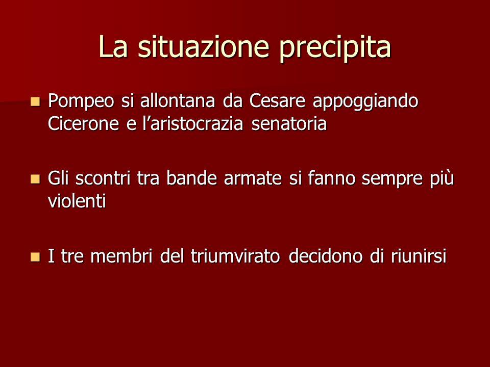 La situazione precipita Pompeo si allontana da Cesare appoggiando Cicerone e laristocrazia senatoria Pompeo si allontana da Cesare appoggiando Ciceron