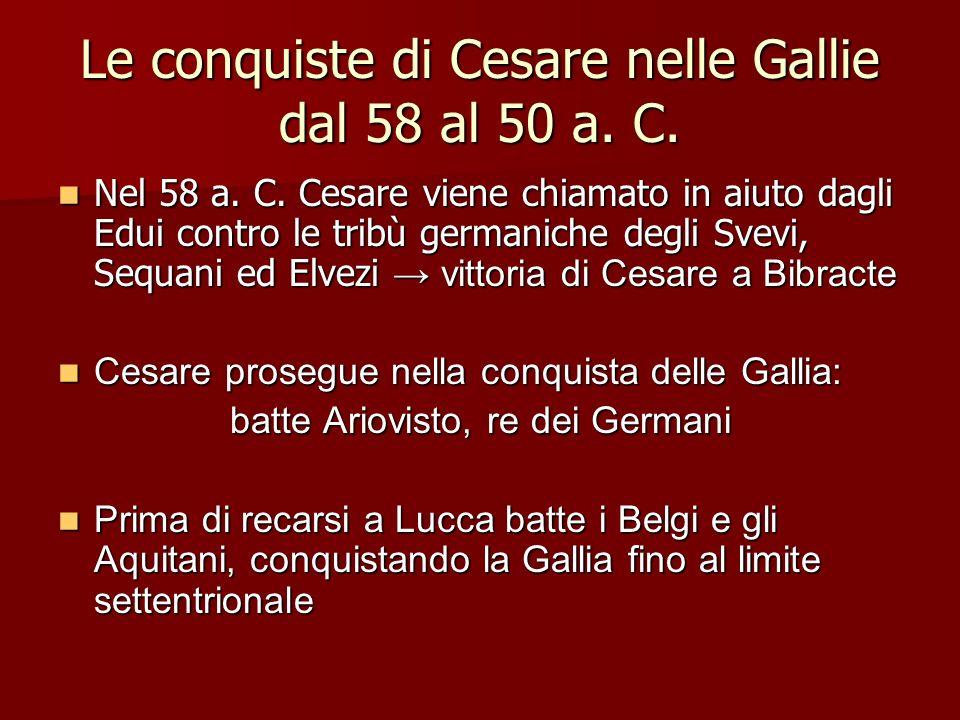 Le conquiste di Cesare nelle Gallie dal 58 al 50 a. C. Nel 58 a. C. Cesare viene chiamato in aiuto dagli Edui contro le tribù germaniche degli Svevi,