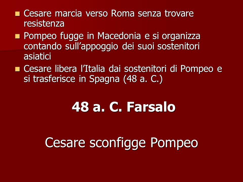 Cesare marcia verso Roma senza trovare resistenza Cesare marcia verso Roma senza trovare resistenza Pompeo fugge in Macedonia e si organizza contando